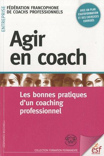 Agir en coach : Les bonnes pratiques d'un coaching professionnel par Ffcpro