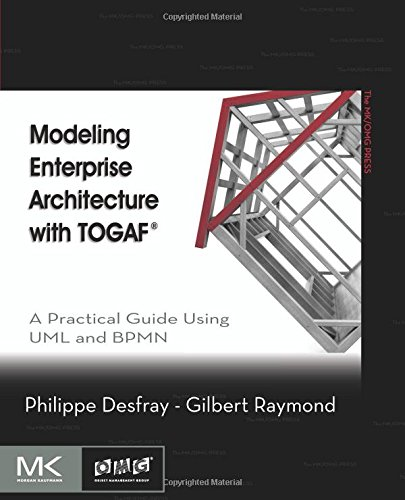 Modeling Enterprise Architecture with TOGAF: A Practical Guide Using UML and BPMN (The MK/OMG Press) por Philippe Desfray