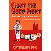 [(Fight the Good Fight: From Vicar's Wife to Killing Machine )] [Author: Catherine Fox] [Oct-2008]