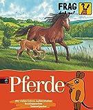 Frag doch mal ... die Maus! - Pferde (Die Sachbuchreihe, Band 9)