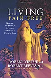 Living Pain-Free: Natural and Spiritual Solutions to Eliminate Physical Pain