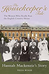 The Housekeeper's Tale - Hannah Mackenzie's Story: The Women Who Really Ran the English Country House