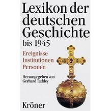 Lexikon der deutschen Geschichte bis 1945: Ereignisse - Institutionen - Personen. Von den Anfängen bis zur Kapitulation 1945