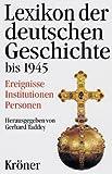 Lexikon der deutschen Geschichte bis 1945: Ereignisse - Institutionen - Personen. Von den Anfängen bis zur Kapitulation 1945 -
