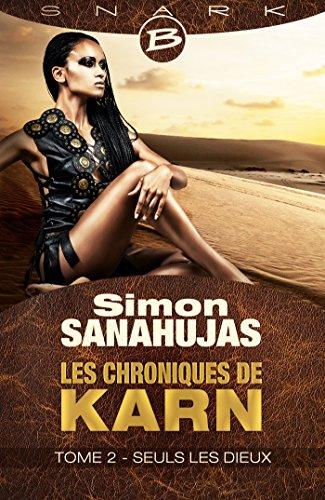 Seuls les dieux: Les Chroniques de Karn, T2 par Simon Sanahujas