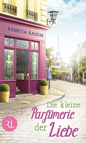 Die kleine Parfümerie der Liebe: Roman (Paris Love 3) von [Raisin, Rebecca]
