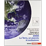 Osservare e capire la terra. Ediz. blu. La Terra, un pianeta in evoluzione. Con espansione online. Per le Scuole superiori