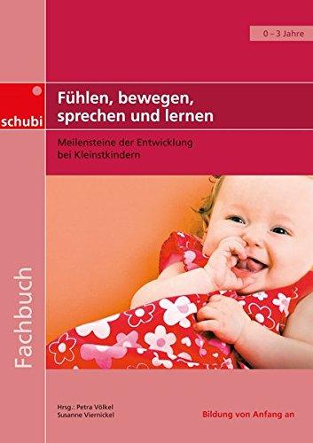 Handbücher für die frühkindliche Bildung: Fühlen, bewegen, sprechen und lernen: Meilensteine der Entwicklung bei Kleinstkindern