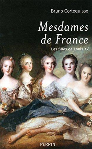 Mesdames de France : Les filles de Louis XV par Bruno Cortequisse