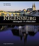 Regensburg - Metropole im Mittelalter (Regensburg - UNESCO Weltkulturerbe) - Peter Brielmaier