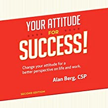 Your Attitude for Success: Change Your Attitude for a Better Perspective on Life and Work