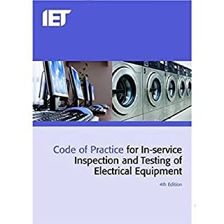 IET 4TH Edition Code of Practice for PAT Testing (In-Service Inspection And Testing Of Electrical Equipment), Useful For Beginners & Experts, Essential For Anyone Taking The C&G 2377 PAT Testing Exam