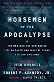 Horsemen of the Apocalypse: The Men Who Are Destroying Life on Earth-And What It Means for Our Children
