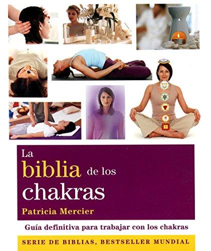 La biblia de los chakras: Guía definitiva para trabajar con los chakras (Cuerpo-Mente) por Patricia Mercier