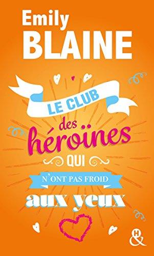 Le club des héroïnes qui n'ont pas froid aux yeux: Découvrez aussi le nouveau roman d'Emily Blaine, Si tu me le demandais par Emily Blaine