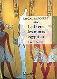 Le Livre des morts égyptiens - Livre de vie