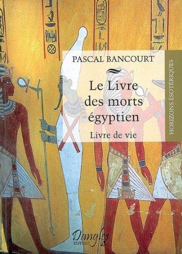 Le Livre des morts égyptiens : Livre de vie par Pascal Bancourt