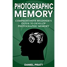 Photographic Memory: Comprehensive Beginner's Guide to Develop Photographic Memory (English Edition)