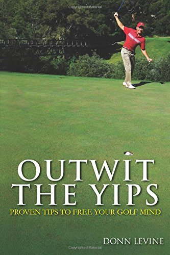Outwit the Yips: Proven Tips to Free Your Golf Mind by Mr. Donn S. Levine (2016-05-27) par Mr. Donn S. Levine