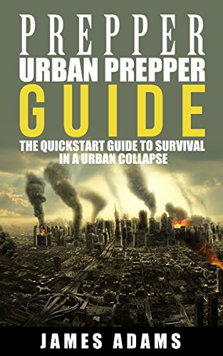 Prepper:Urban Prepper Guide: The Quickstart Guide to Survival in a Urban Collapse (prepping,canning,survival,food preservation,shtf) (prepper,shtf,urban prepping,survival, Book 1) (English Edition)