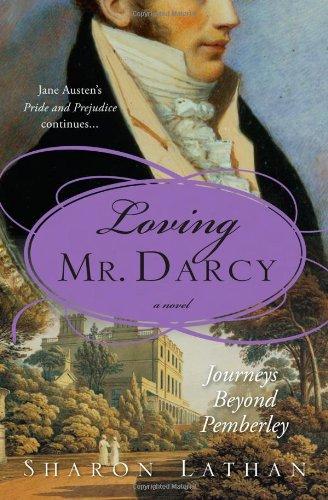 Loving Mr. Darcy (Pride & Prejudice Continues)