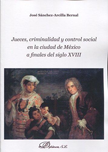 JUECES, CRIMINALIDAD Y CONTROL SOCIAL EN LA CIUDAD DE MEXIC por Jose Sanchez-Arcilla Bernal