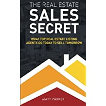 The Real Estate Sales Secret: What Top Real Estate Listing Agents Do Today To Sell Tomorrow (Black & White Version) by Matt Parker (2015-05-19)