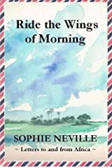 Ride the Wings of Morning: Letters to and from Africa by Sophie Neville (2012-06-22) Mass Market Paperback