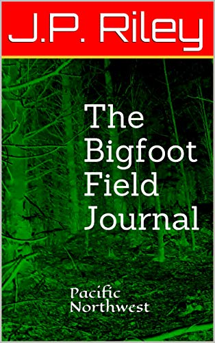 The Bigfoot Field Journal: Pacific Northwest (Chasing Bigfoot Book 1) book cover