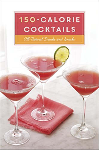 150-Calorie Cocktails: All-Natural Drinks and Snacks: A Recipe Book (English Edition)