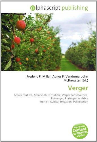 Verger: Arbres fruitiers, Arboriculture fruitière, Verger conservatoire, Pré-verger, Porte-greffe, Arbre fruitier, Cultivar Irrigation, Pollinisation par  (Broché - Dec 18, 2010)