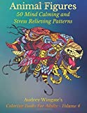 Animal Figures: 50 Mind Calming And Stress Relieving Patterns: Volume 4 (Coloring Books For Adults) by Audrey Wingate (2015-08-08)