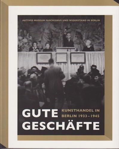 Gute Geschäfte. Kunsthandel in Berlin 1933 - 1945