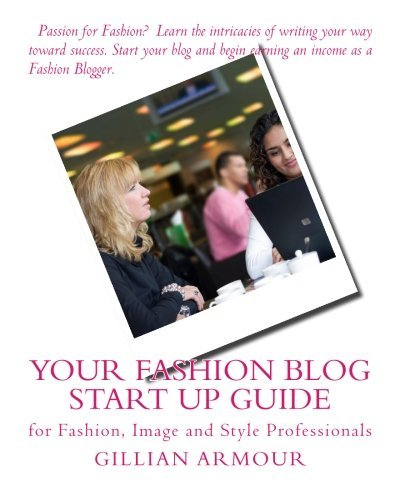 Your Fashion Blog Start Up Guide: for Fashion, Image and Style Professionals by Gillian Armour (2014-05-21)