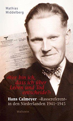 """»Wer bin ich, dass ich über Leben und Tod entscheide?"""": Hans Calmeyer - »Rassereferent"""" in den Niederlanden 1941-1945"""