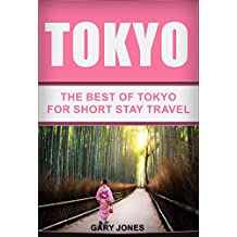 Tokyo: The Best Of Tokyo(Tokyo,Japan) (Short Stay Travel - City Guides Book 1) (English Edition)