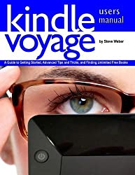 Kindle Voyage Users Manual: A Guide to Getting Started, Advanced Tips and Tricks, and Finding Unlimited Free Books by Steve Weber (2015-04-15)