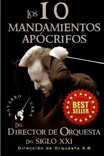 Los 10 Mandamientos Apócrifos del Director de Orquesta del Siglo XXI: Dirección Orquestal 3.0 por Francisco Navarro Lara
