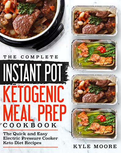The Complete Instant Pot Ketogenic Meal Prep Cookbook: The Quick and Easy Electric Pressure Cooker Keto Diet Recipes (Instant Pot Recipes Book 1) (English Edition)