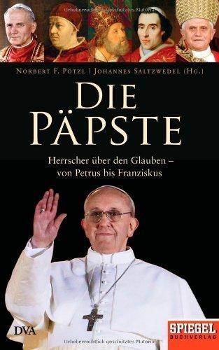 Die Päpste: Herrscher über den Glauben - von Petrus bis Franziskus - Ein SPIEGEL-Buch von Pötzl, Norbert F. (2013) Gebundene Ausgabe