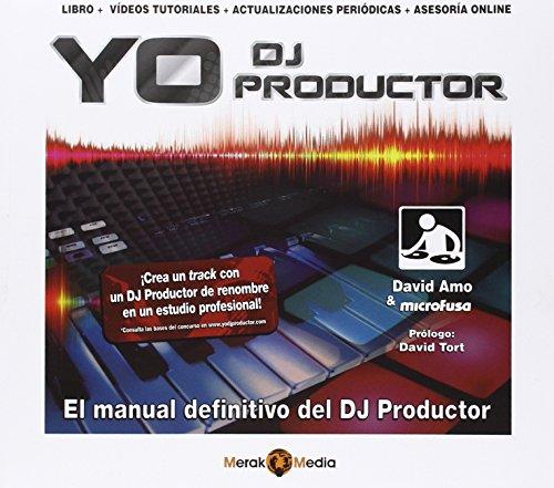 Yo DJ Productor. Libro + videos tutoriales por David Amo