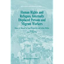 Human Rights And Refugees, Internally Displaced Persons And Migrant Workers: Essays In