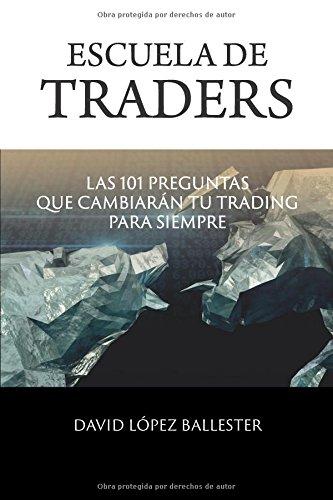 Escuela de Traders: Las 101 preguntas que cambiarán tu Trading para siempre