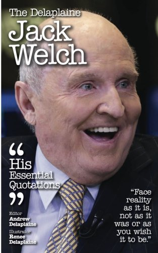 the-delaplaine-jack-welch-his-essential-quotations
