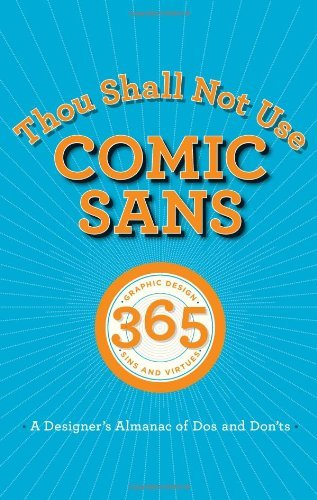 Thou Shall Not Use Comic Sans: 365 Graphic Design Sins and Virtues: A Designer's Almanac of Dos and Don'ts by Tony Seddon (1-Feb-2012) Hardcover