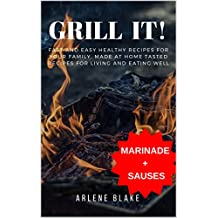 GRILL IT! Fast and Easy Healthy Recipes for Your Family, Made at Home Tasted Recipes For Living and Eating Well (Griil IT! Book 2) (English Edition)