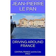DRIVING AROUND FRANCE: CENTRAL FRANCE and the Côte d'Azur (English Edition)