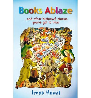 [(Books Ablaze: and Other Historical Stories You've Got to Hear)] [ By (author) Mindy Withrow, By (author) Brandon Withrow, By (author) Irene Howat ] [March, 2012]