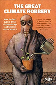 The Great Climate Robbery: How the Food System Drives Climate Change and What We Can Do About It by [GRAIN]