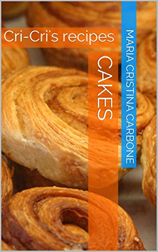 Cakes: Cri-Cri's recipes (Cri-Cri's recipes (English version) Book 1) (English Edition) (Jam Le Parfait)